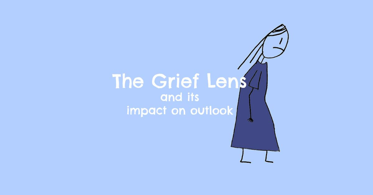 The Grief Lens And Its Impact On Outlook
