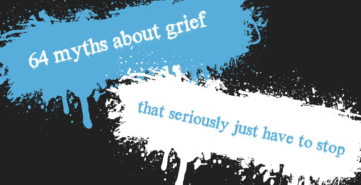 d5f690afb55 64 Myths About Grief That Just Need To STOP - What s Your Grief