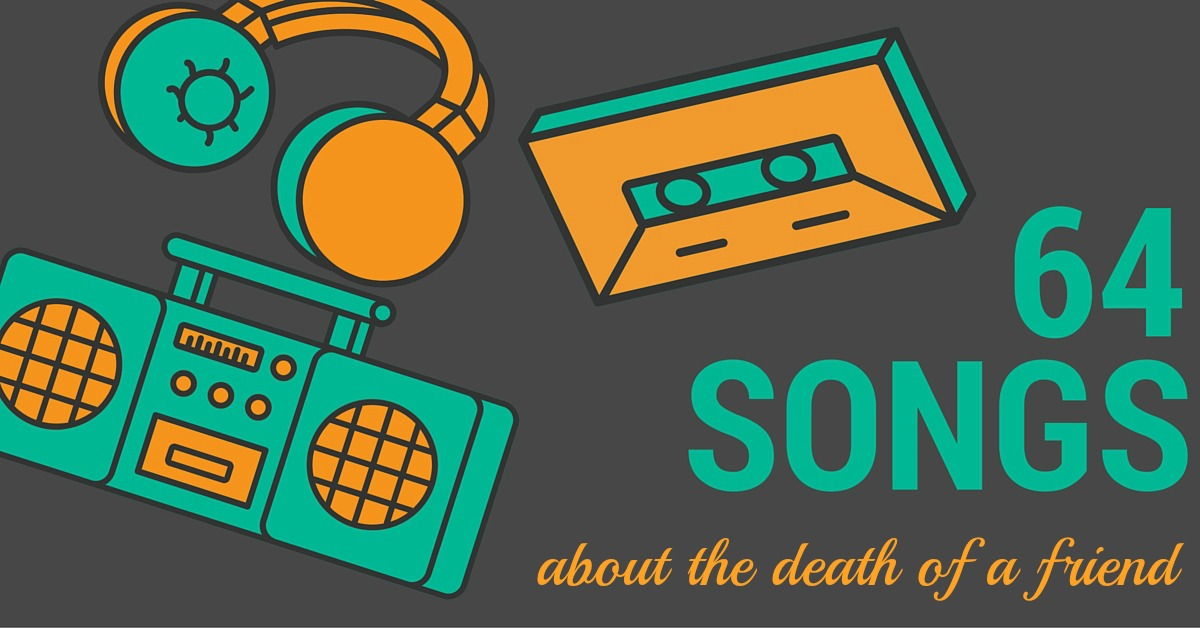 64 Songs About The Death of a Friend What s Your Grief